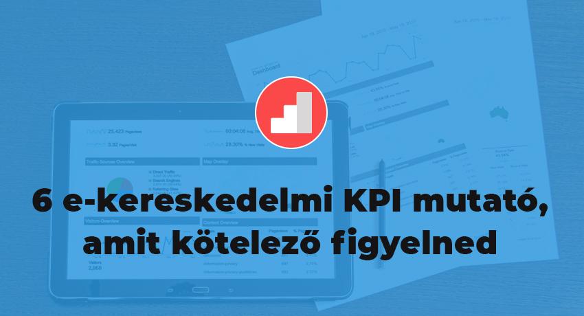 6 e-kereskedelmi KPI mutató, amit kötelező figyelned