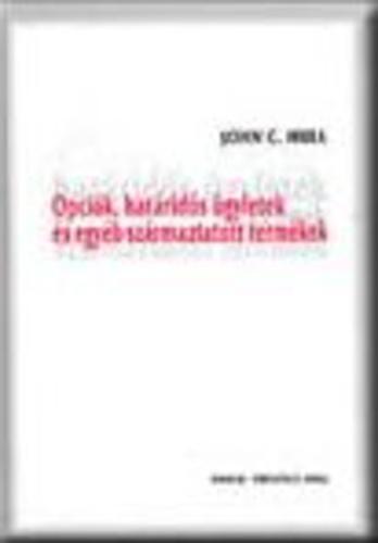 Opciók, határidős ügyletek és egyéb származtatott termékek · John C. Hull · Könyv · Moly